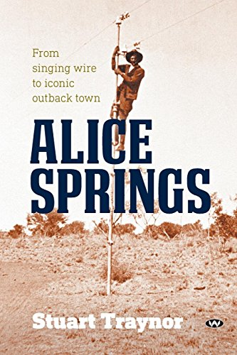 Alice Springs: From singing wire to iconic outback town ()
