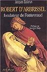 Robert d'Arbrissel, fondateur de Fontevraud par Dalarun