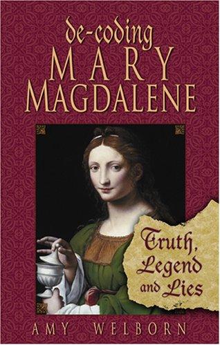 Decoding Mary Magdalene Truth Legend