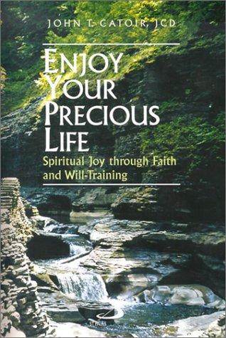 Download Enjoy Your Precious Life: Spiritual Joy Through Faith and Will-Training pdf
