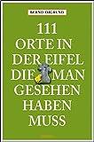 111 Orte in der Eifel, die man gesehen haben muss: Reiseführer