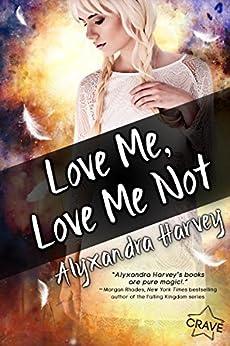 Love Me, Love Me Not by [Harvey, Alyxandra]