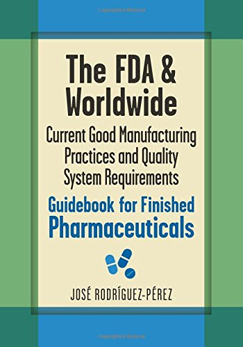 Read Online The FDA and Worldwide Current Good Manufacturing Practices and Quality System Requirements Guidebook for Finished Pharmaceuticals pdf epub