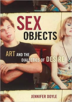 Sex Objects: Art And The Dialectics Of Desire