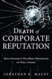 The Death of Corporate Reputation: How Integrity Has Been Destroyed on Wall Street (Applied Corporate Finance)