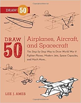 By Lee J Ames Draw 50 Airplanes Aircraft And Spacecraft The