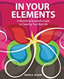In Your Elements: A Blooming Ayurvedic Guide to Creating Your Best Life