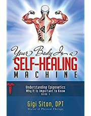 Your Body is a Self-Healing Machine Book 1: Understanding Epigenetics – Why It Is Important To Know