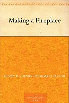 Making a Fireplace by [Saylor, Henry H. (Henry Hodgman)]