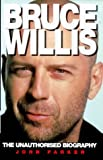 Bruce Willis: The Unauthorized Biography