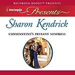 Constantine's Defiant Mistress | Sharon Kendrick