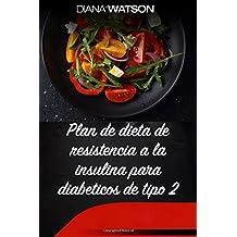 Plan de dieta de resistencia a la insulina para diabeticos de tipo 2: Su guía esencial para la prevención de la diabetes y deliciosas recetas que ... de PCOS, prevención de la) (Spanish Edition)
