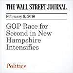 GOP Race for Second in New Hampshire Intensifies   Reid J. Epstein,Patrick O'Connor,Heather Haddon