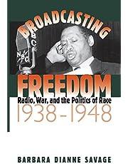 Broadcasting Freedom: Radio, War, and the Politics of Race, 1938-1948