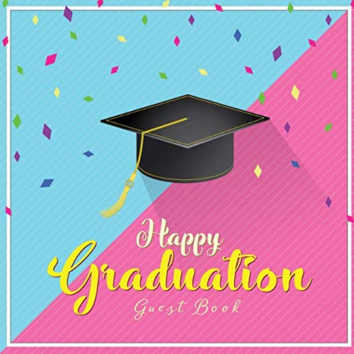 Happy Graduation Guest Book: Elegant All-in-One Keepsake Celebration Message Memory Diary Registry Book has Gift Log for Family & Friends to Sign-in ... 8.5