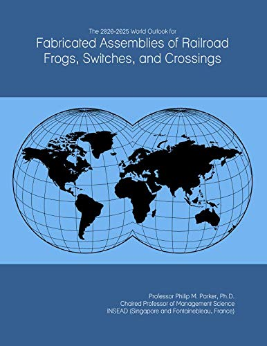 (The 2020-2025 World Outlook for Fabricated Assemblies of Railroad Frogs, Switches, and Crossings)
