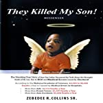 They Killed My Son! | Zebedee R. Collins Sr.