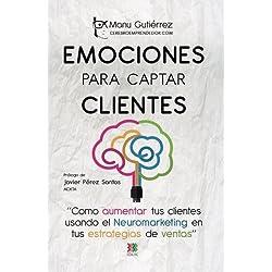 Emociones Para Captar Clientes: Como Aumentar Tus Clientes Usando El Neuromarketing En Tus Estrategias de Ventas