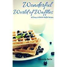 Wonderful World of Waffles: 60 Easy & #Delish Waffle Recipes (60 Super Recipes Book 43)