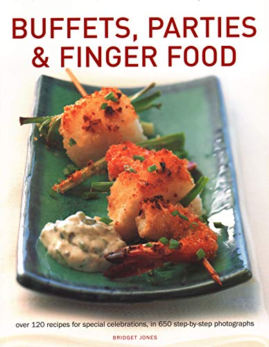 Buffets, Parties & Finger Food: Over 120 Recipes For Special Celebrations, In 650 Step-By-Step Photographs ()