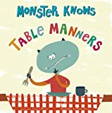 img - for Monster Knows Table Manners (Monster Knows Manners) book / textbook / text book