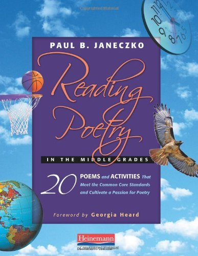 Reading Poetry in the Middle Grades: 20 Poems and Activities That Meet the Common Core Standards and Cultivate a Passion for Poetry by Georgia Heard (Foreword), Paul B. Janeczko (13-Jan-2011) Paperback