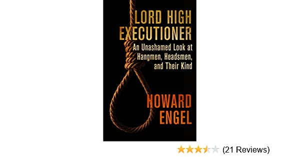 lord high executioner an unashamed look at hangmen headsmen and their kind