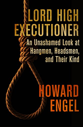 Lord High Executioner: An Unashamed Look at Hangmen, Headsmen, and Their Kind cover