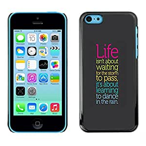 TaiTech / Hard Protective Case Cover - Life Storm Dancing Rain Positive Quote Attitude - Apple iPhone 5C by ruishername