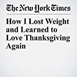 How I Lost Weight and Learned to Love Thanksgiving Again | Aaron E. Carroll