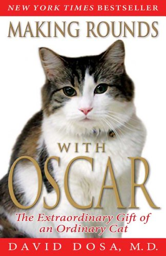 Making Rounds with Oscar: The Extraordinary Gift of an Ordinary (Making Gift)