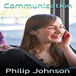 Communication: Easy Ways to Explode Your Business Using Communication | Philip Johnson