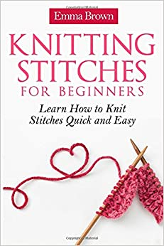 Knitting For Beginners Emma Brown