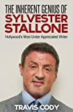 The Inherent Genius of Sylvester Stallone: Hollywood s Most Under Appreciated Writer