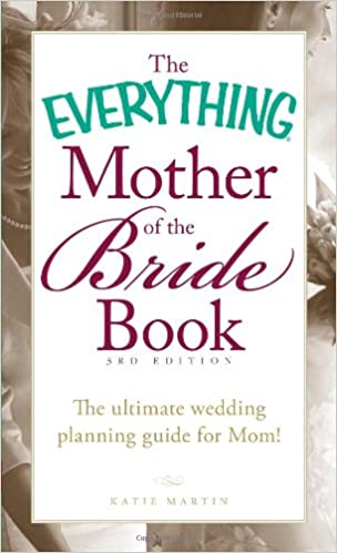 The everything mother of the bride book the ultimate wedding the everything mother of the bride book the ultimate wedding planning guide for mom katie martin 9781440552731 amazon books junglespirit Image collections