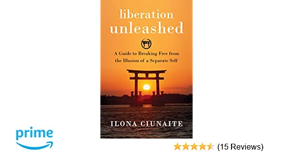Liberation Unleashed A Guide To Breaking Free From The Illusion Of