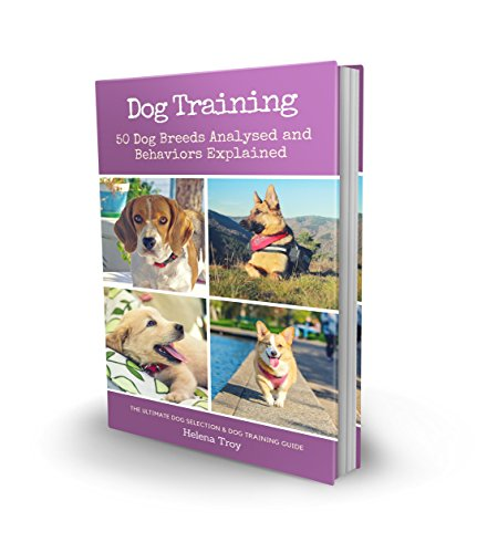 Dog Training: 50 Dog Breeds Analysed and Behaviours Explained - The Ultimate Dog Selection and Dog Training Guide (2-in-1 book bundle) (Kindle Books Dog Training)