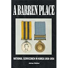A Barren Place: National Servicemen in Korea, 1950-54 by Adrian Walker (1994-05-06)