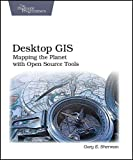 Desktop GIS : Mapping the Planet with Open Source Tools, Sherman, Gary and Sherman, Gary E., 1934356069