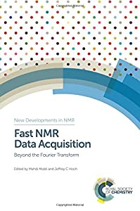 Fast NMR Data Acquisition: Beyond the Fourier Transform (New Developments in NMR)