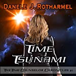 Time Tsunami: The Time Counselor Chronicles, Book 1 | Danele J. Rotharmel