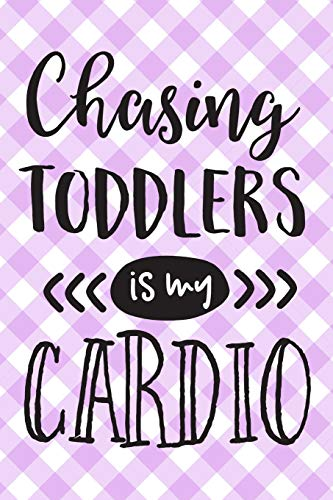 Pdf Parenting Chasing Toddlers Is My Cardio: Funny Busy Mom Mother's Day Gift Journal: This is a Blank Lined Diary that makes a perfect Mother's Day gift for women. ... pages, a convenient size to write things in.