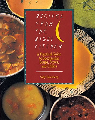 Recipes from the Night Kitchen: A Practical Guide to Spectacular Soups, Stews, and - Recipes Soup Kitchen