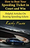 How to Beat Your Speeding Ticket in Court and Win: Helpful Articles On Beating Speeding tickets