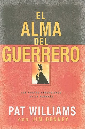 El Alma del Guerrero: Las Cuatro Dimensiones de la Hombria = The Warrior Within (Spanish Edition)