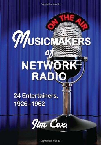 Musicmakers of Network Radio: 24 Entertainers, 1926–1962 por Jim Cox