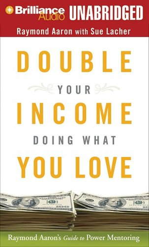 Double Your Income Doing What You Love: Raymond Aaron's Guide to Power Mentoring by Brilliance Audio on CD Unabridged
