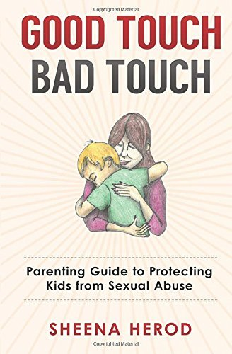 Good Touch Bad Touch: Parenting Guide to Protecting Kids from Sexual Abuse by Sheena Herod (2015-09-10)