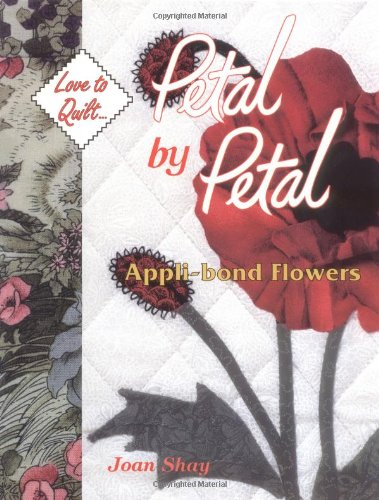 (Petal By Petal - Appli-Bond Flowers: Love to Quilt Series)
