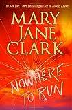 Nowhere to Run, Mary Jane Clark, 0312288778